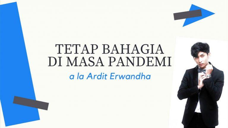 Tetap bahagia di masa pandemi a la Ardit Erwandha